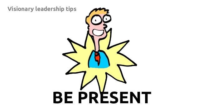 12 Visionary leadership tips BE PRESENT