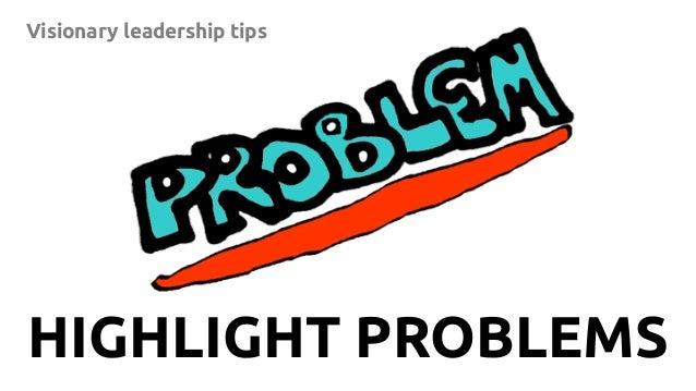 14 Visionary leadership tips HIGHLIGHT PROBLEMS