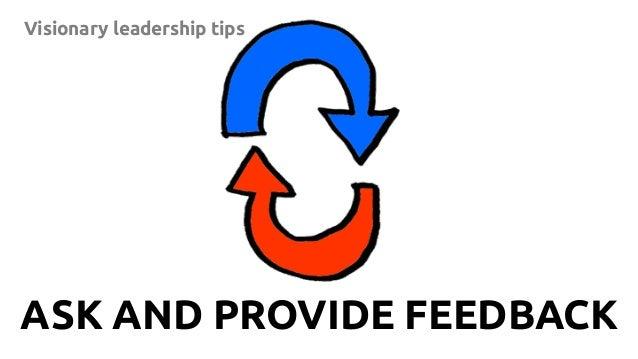 15 Visionary leadership tips ASK AND PROVIDE FEEDBACK