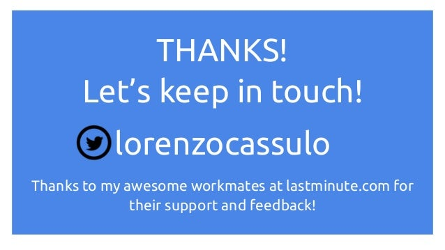 THANKS! Let's keep in touch! lorenzocassulo Thanks to my awesome workmates at lastminute.com for their support and feedbac...
