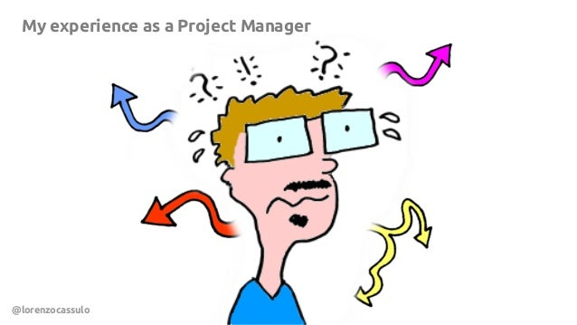 3 My experience as a Project Manager @lorenzocassulo