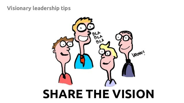 6SHARE THE VISION Visionary leadership tips