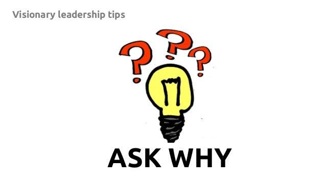 7 ASK WHY Visionary leadership tips