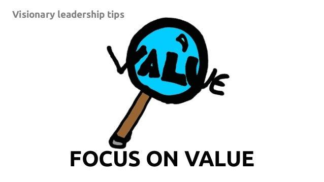 8 Visionary leadership tips FOCUS ON VALUE
