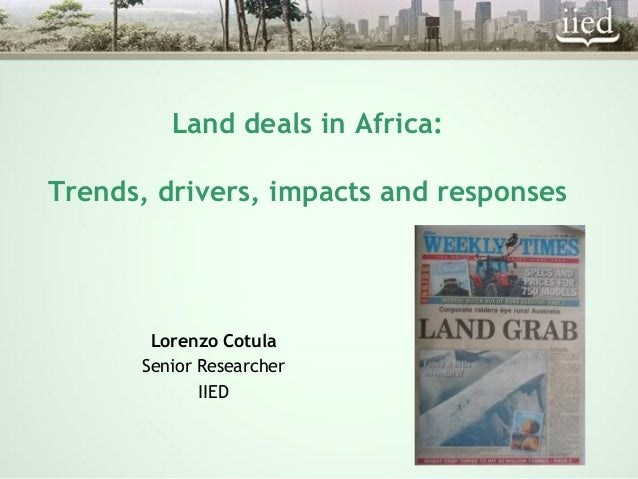 Land deals in Africa:Trends, drivers, impacts and responsesLorenzo CotulaSenior ResearcherIIED
