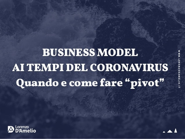 "WWW.LORENZODAMELIO.IT BUSINESS MODEL AI TEMPI DEL CORONAVIRUS Quando e come fare ""pivot"""