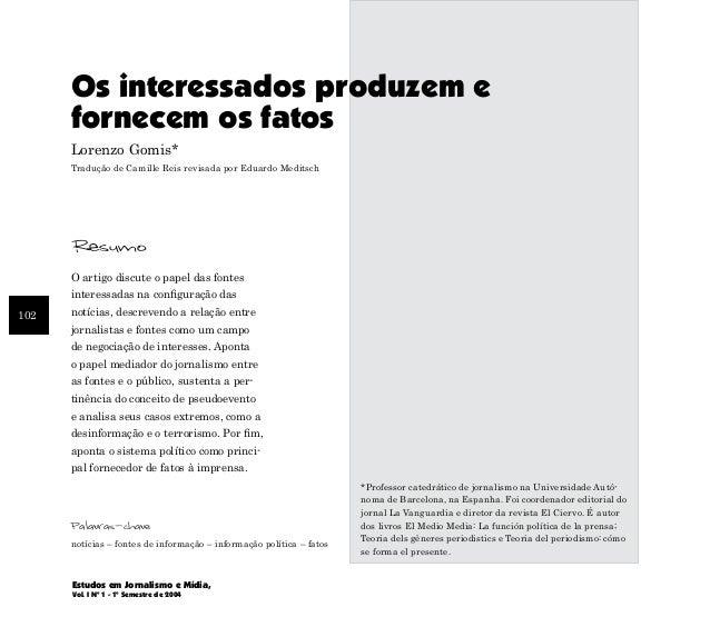 102 Estudos em Jornalismo e Mídia, Vol. I Nº 1 - 1º Semestre de 2004 Palavras-chave Os interessados produzem e fornecem os...