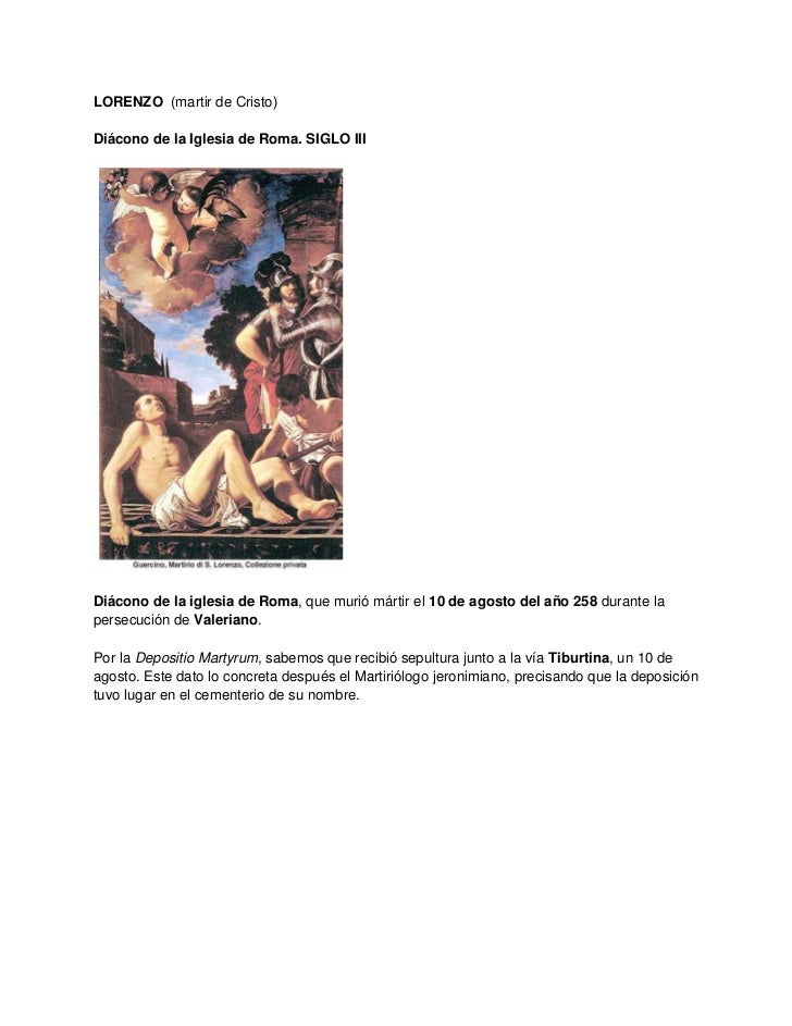 LORENZO (martir de Cristo)Diácono de la Iglesia de Roma. SIGLO IIIDiácono de la iglesia de Roma, que murió mártir el 10 de...