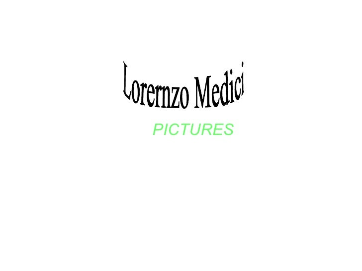PICTURES Lorernzo Medici