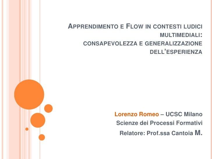 Apprendimento e Flow in contesti ludici multimediali:consapevolezza e generalizzazione dell'esperienza<br />Lorenzo Romeo ...