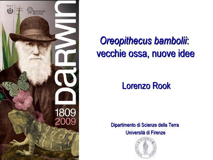 Oreopithecus bambolii :  vecchie ossa, nuove idee Lorenzo Rook Dipartimento di Scienze della Terra  Università di Firenze