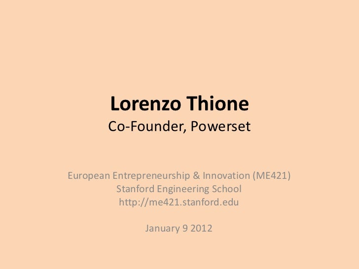 Lorenzo Thione        Co-Founder, PowersetEuropean Entrepreneurship & Innovation (ME421)          Stanford Engineering Sch...