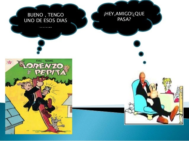 BUENO , TENGO     ¡HEY,AMIGO!¿QUEUNO DE ESOS DIAS        PASA?     ……..