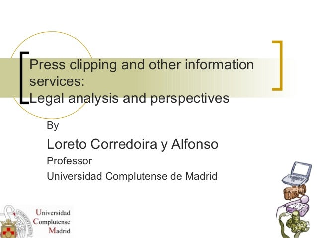Press clipping and other information services: Legal analysis and perspectives By Loreto Corredoira y Alfonso Professor Un...