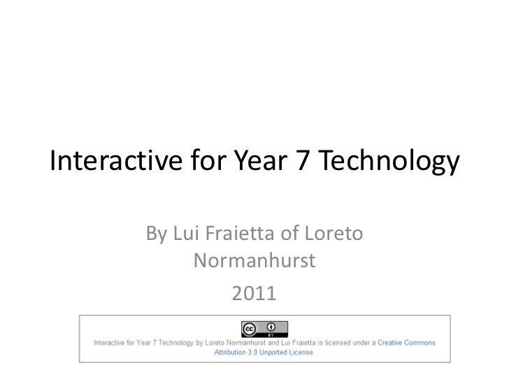 Interactive for Year 7 Technology       By Lui Fraietta of Loreto            Normanhurst                 2011