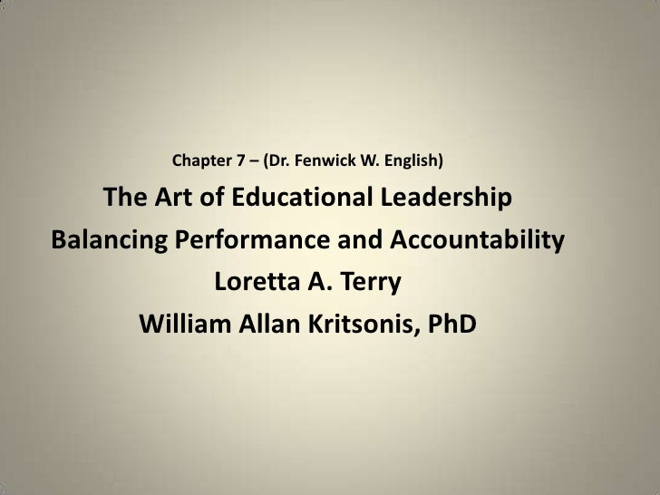 Chapter 7 – (Dr. Fenwick W. English)<br />The Art of Educational Leadership<br />Balancing Performance and Accountability<...