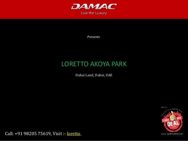Damac Presents Call: +91 98205 75619, Visit :- loretto LORETTO AKOYA PARK Dubai Land, Dubai, UAE