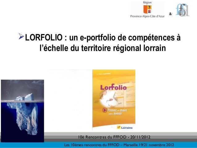 &LORFOLIO : un e-portfolio de compétences à    l'échelle du territoire régional lorrain                   10è Rencontres ...