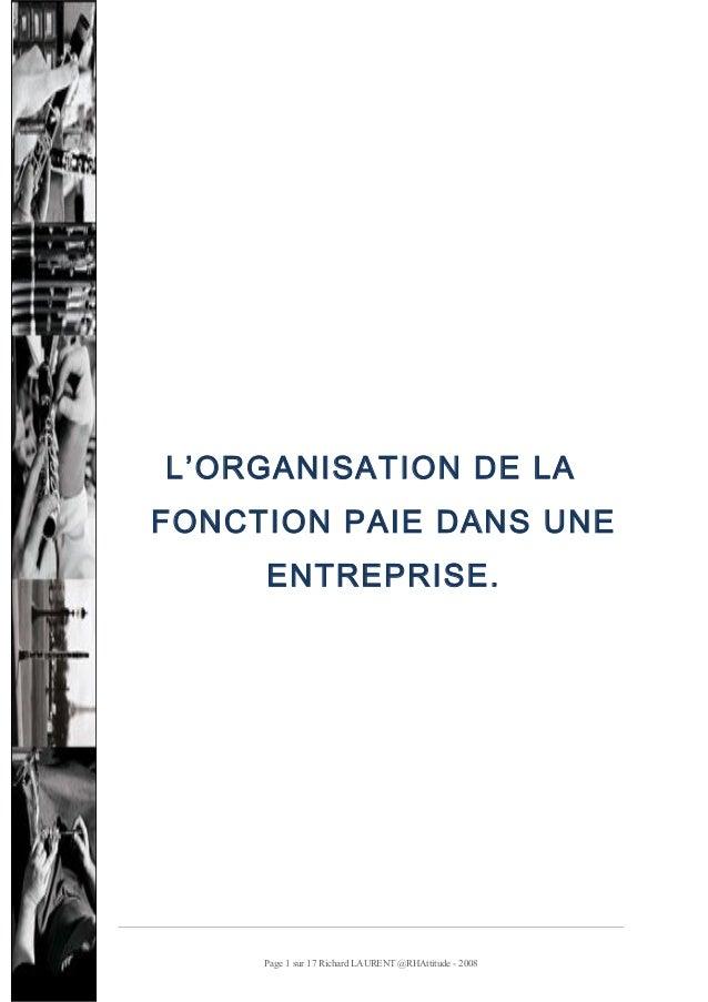 L'ORGANISATION DE LA FONCTION PAIE DANS UNE ENTREPRISE.  Page 1 sur 17 Richard LAURENT @RHAttitude - 2008