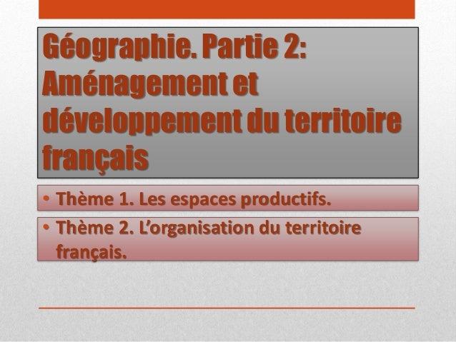 Géographie. Partie 2: Aménagement et développement du territoire français • Thème 2. L'organisation du territoire français...