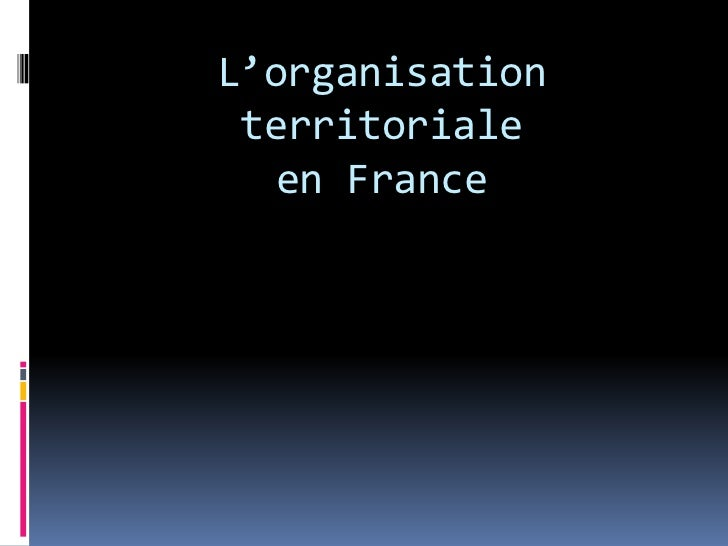 L'organisation territoriale en France<br />