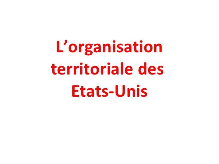 L'organisation territoriale des  Etats-Unis