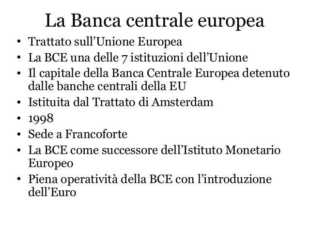 La Banca centrale europea • Trattato sull'Unione Europea • La BCE una delle 7 istituzioni dell'Unione • Il capitale della ...