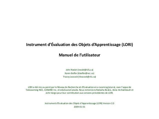 Instrument d'Évaluation des Objets d'Apprentissage (LORI) Manuel de l'utilisateur John Nesbit (nesbit@sfu.ca) Karen Belfer...