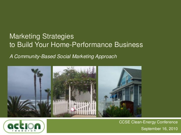 Marketing Strategies to Build Your Home-Performance Business<br />A Community-Based Social Marketing Approach<br />CCSE Cl...