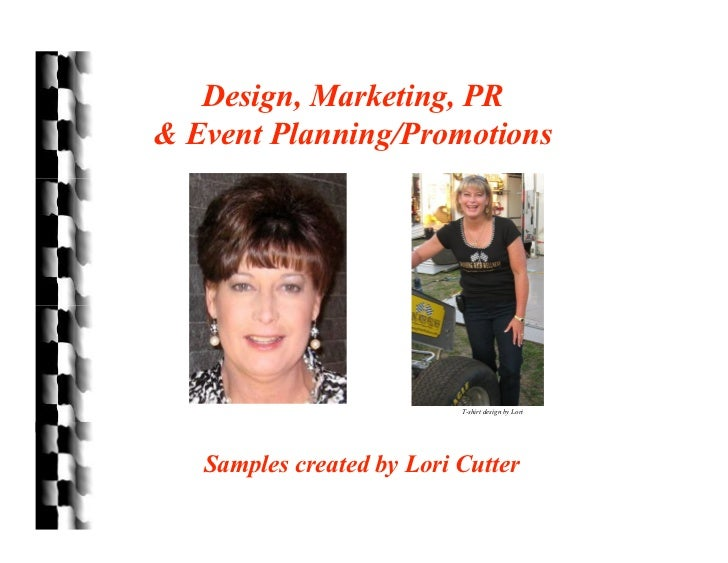 Design, Marketing, PR& Event Planning/Promotions                           T-shirt design by Lori   Samples created by Lor...