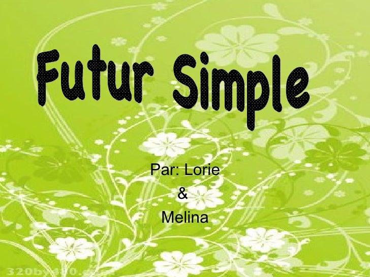 Par: Lorie &  Melina Futur Simple