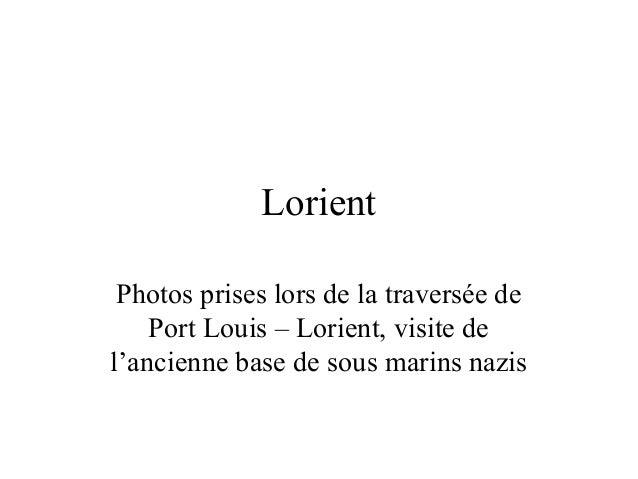 Lorient Photos prises lors de la traversée de Port Louis – Lorient, visite de l'ancienne base de sous marins nazis