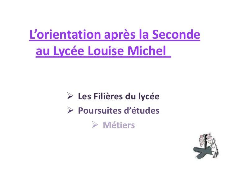 L'orientation après la Seconde  au Lycée Louise Michel       Les Filières du lycée       Poursuites d'études           ...