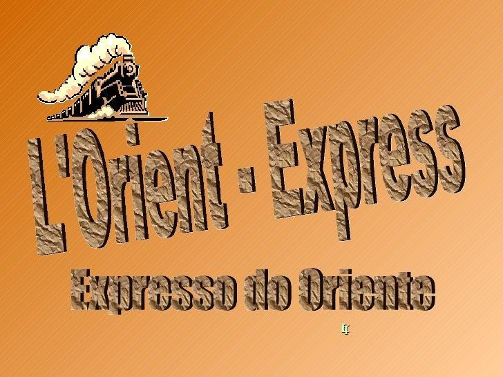Défilement  manuel Clique para passar os sides   L'Orient - Express  Expresso do Oriente