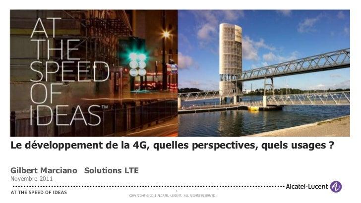 Le développement de la 4G, quelles perspectives, quels usages ?Gilbert Marciano Solutions LTENovembre 2011                ...