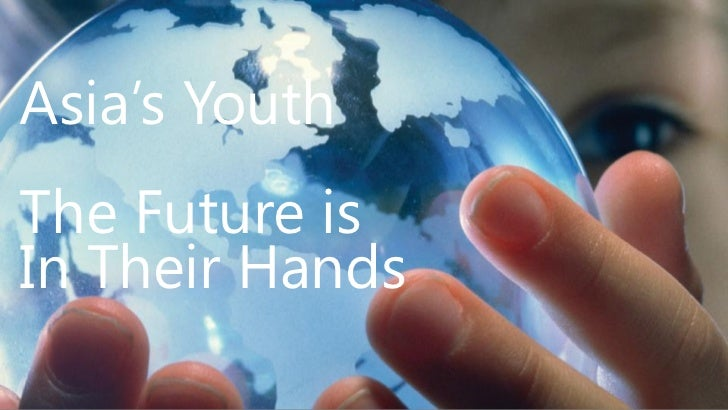 Asia's YouthThe Future isIn Their Hands