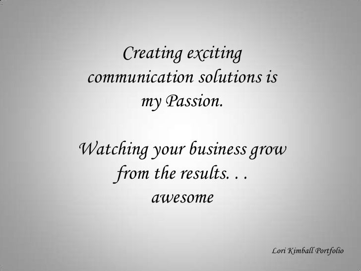 Creating exciting communication solutions is <br />my Passion. <br />Watching your business grow from the results. . . <br...