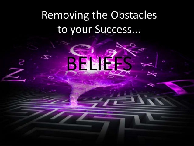 Removing the Obstacles  to your Success...  BELIEFS