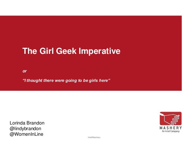 """The Girl Geek Imperative or """"I thought there were going to be girls here""""  Lorinda Brandon @lindybrandon @WomenInLine  Int..."""