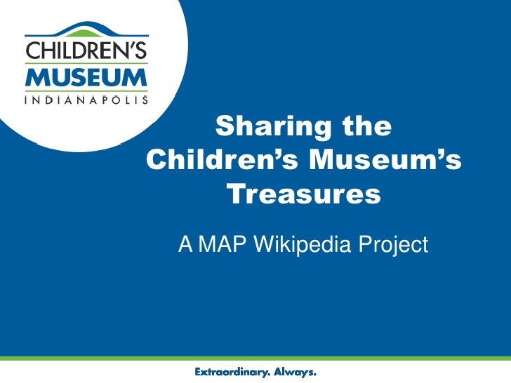 Sharing the Children's Museum's Treasures<br />A MAP Wikipedia Project<br />