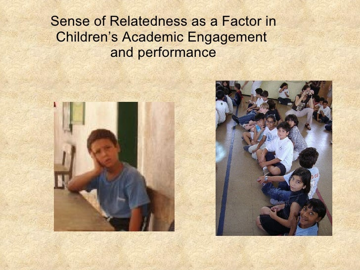 Sense of Relatedness as a Factor in Children's Academic Engagement  and performance