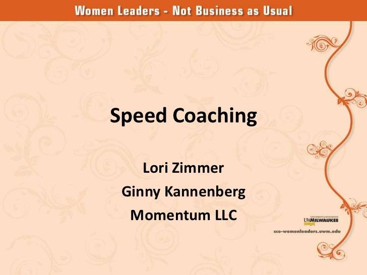 Speed Coaching    Lori Zimmer Ginny Kannenberg  Momentum LLC