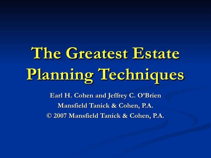 The Greatest Estate Planning Techniques Earl H. Cohen and Jeffrey C. O'Brien Mansfield Tanick & Cohen, P.A. © 2007 Mansfie...