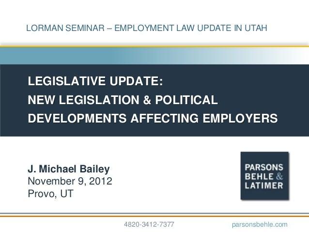 LORMAN SEMINAR – EMPLOYMENT LAW UPDATE IN UTAHLEGISLATIVE UPDATE:NEW LEGISLATION & POLITICALDEVELOPMENTS AFFECTING EMPLOYE...