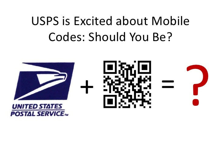USPS is Excited about Mobile  Codes: Should You Be?        +             =   ?