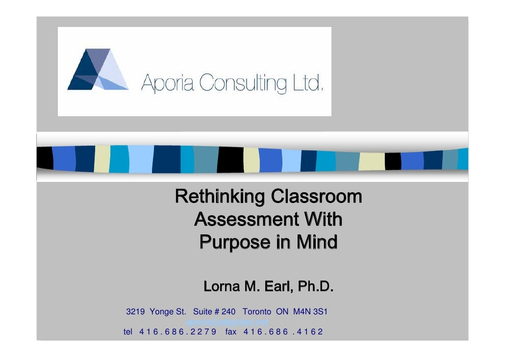 Rethinking Classroom                Assessment With                Purpose in Mind                       Lorna M. Earl, Ph...