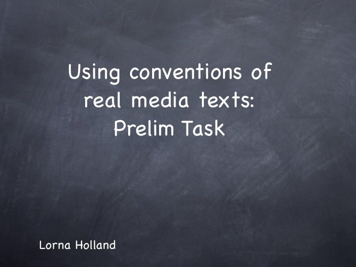 Using conventions of     real media texts:        Prelim TaskLorna Holland