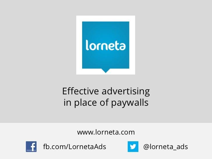 Effective advertising     in place of paywalls         www.lorneta.comfb.com/LornetaAds          @lorneta_ads