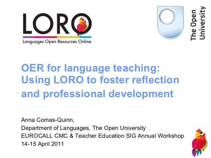 OER for language teaching: Using LORO to foster reflection and professional development   Anna Comas-Quinn,  Department of...