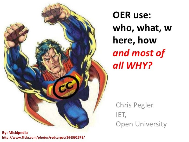 OER use: who, what, where, how andmost of all WHY?<br />Chris Pegler<br />IET,<br />Open University<br />By: Mickipediahtt...